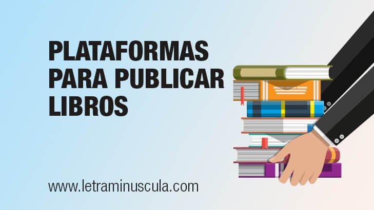 Plataformas para publicar libros que todo escritor debe conocer