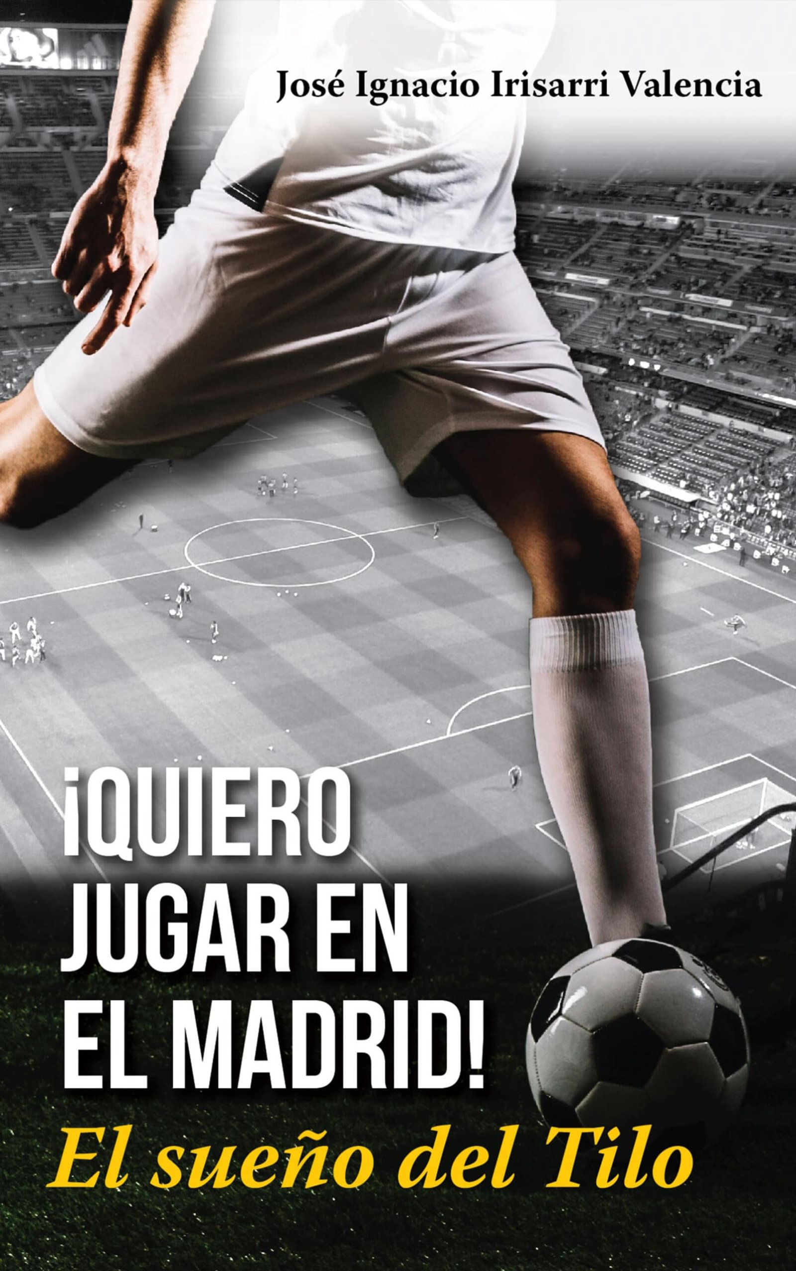 ¡Quiero jugar en el Madrid!, de José Ignacio Irisarri Valencia