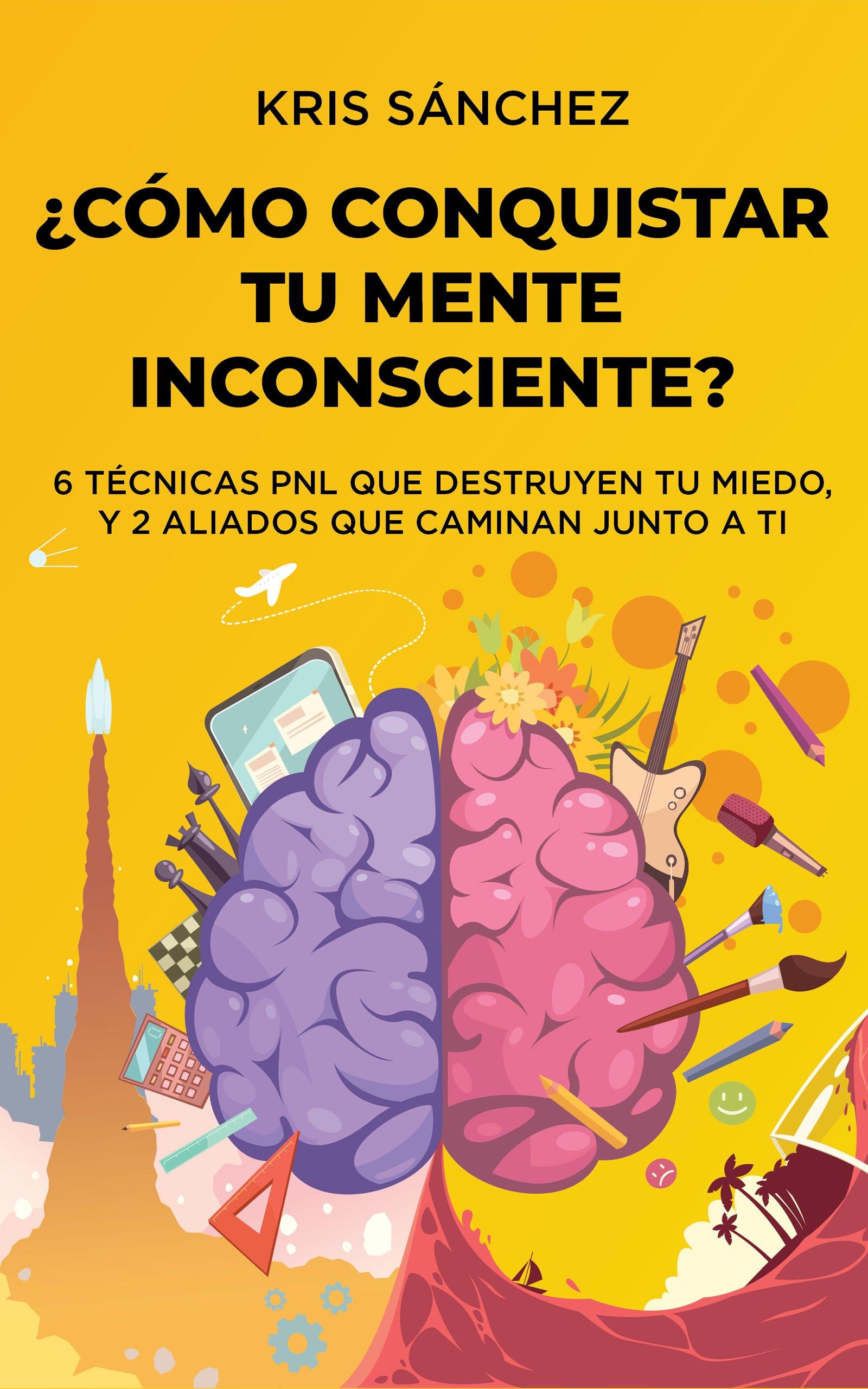 ¿Cómo conquistar tu mente inconsciente?, de Kris Sánchez
