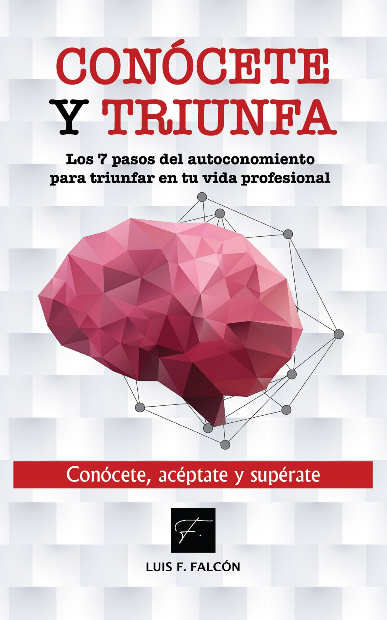 Conócete y triunfa, de Luis F. Falcón