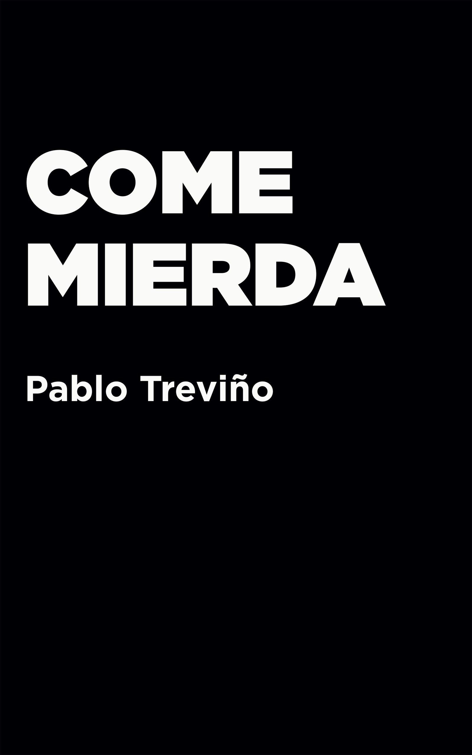 Come mierda, de Pablo Treviño