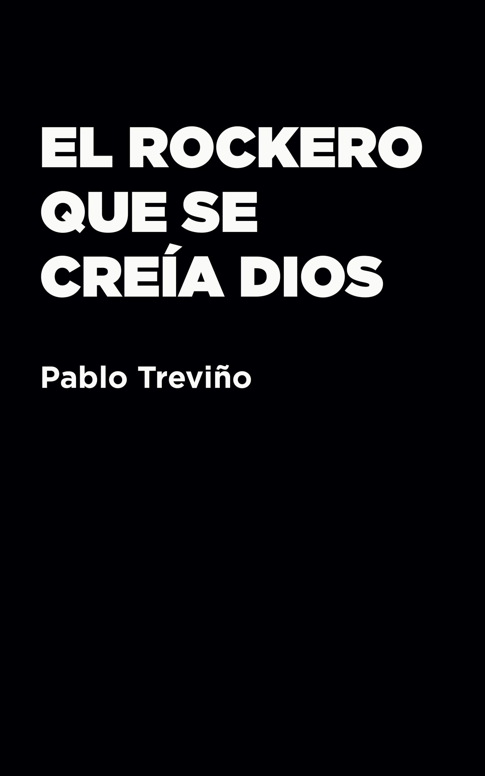 El rockero que se creía Dios, de Pablo Treviño