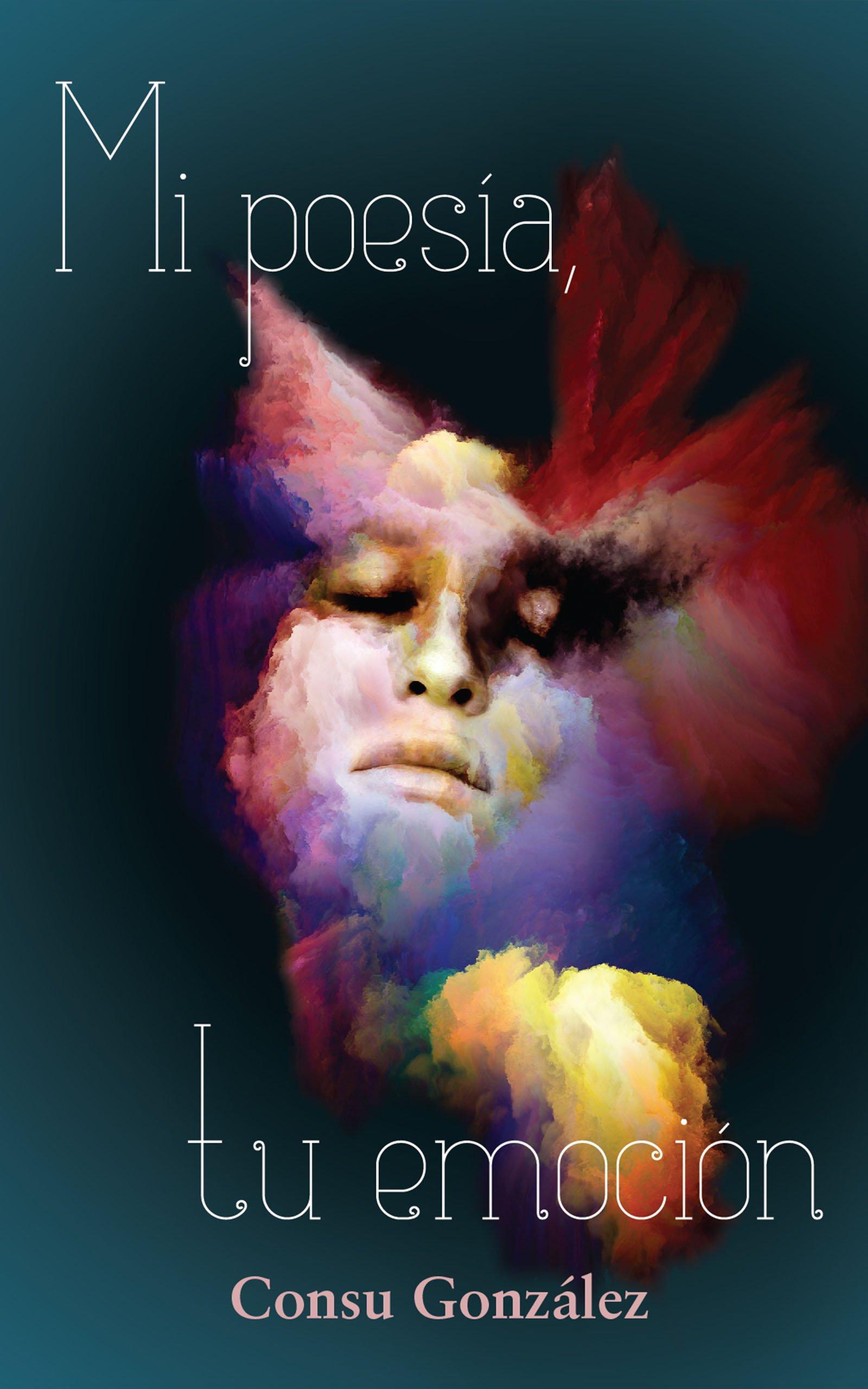 Mi poesía, tu emoción, de Consu González