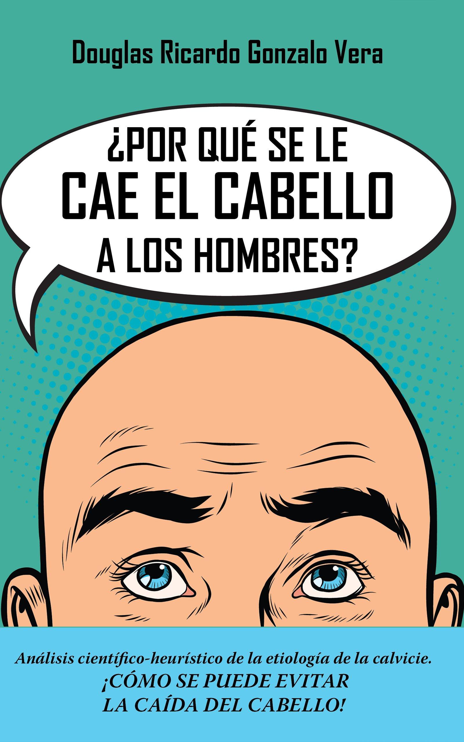 ¿Por qué se les cae el cabello a los hombres?, de Douglas Ricardo Gonzalo Vera