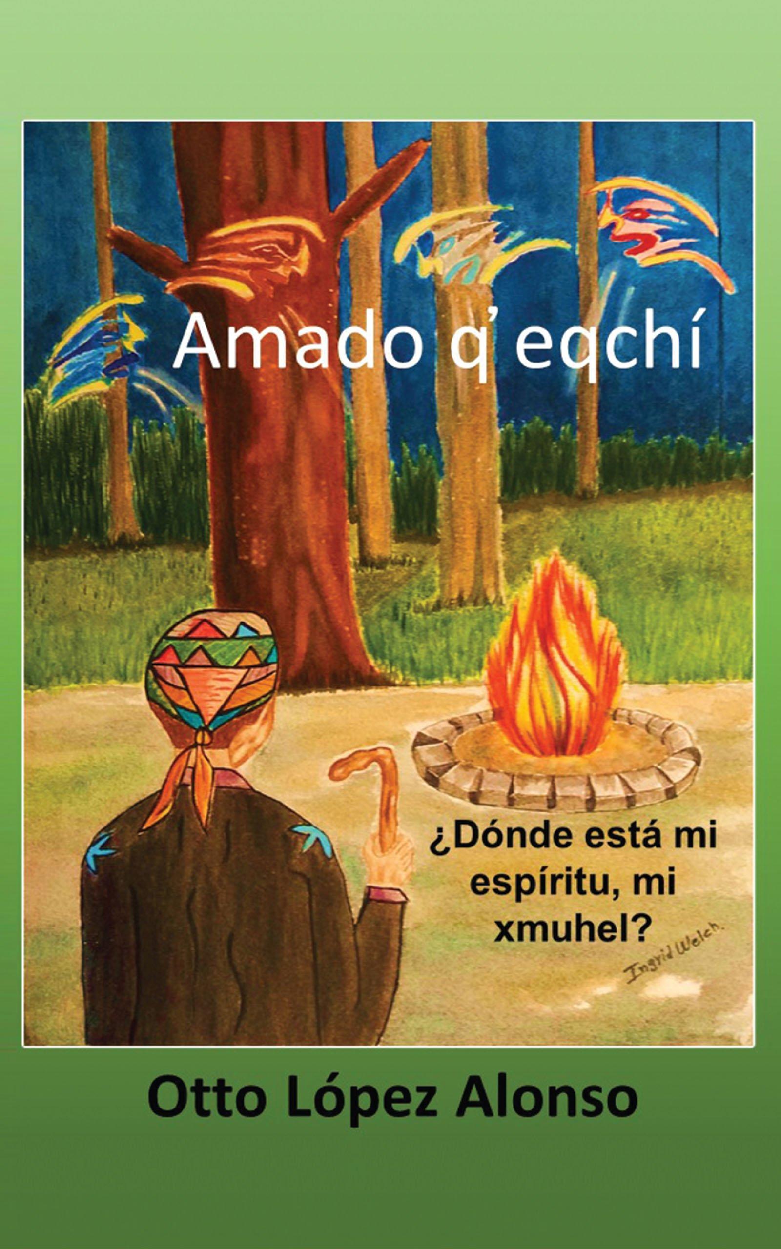 Amado q'eqchí, de Otto López Alonso